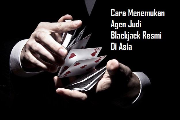 Cara Menemukan Agen Judi Blackjack Resmi Di Asia