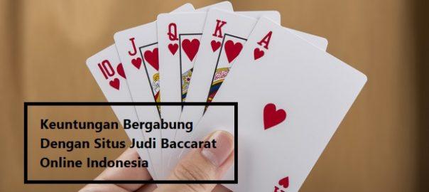 Keuntungan Bergabung Dengan Situs Judi Baccarat Online Indonesia