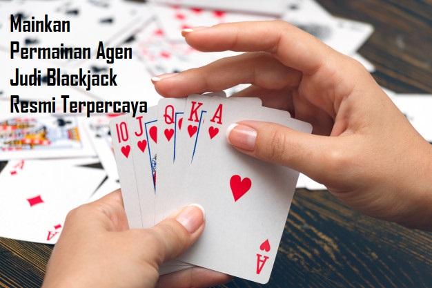 Mainkan Permainan Agen Judi Blackjack Resmi Terpercaya