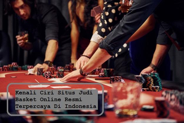 Kenali Ciri Situs Judi Basket Online Resmi Terpercaya Di Indonesia