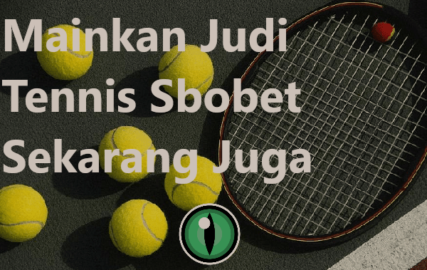 Mainkan Judi Tennis Sbobet Sekarang Juga