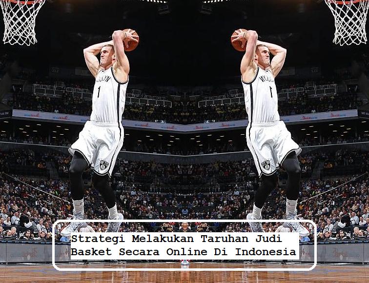 Strategi Melakukan Taruhan Judi Basket Secara Online Di Indonesia