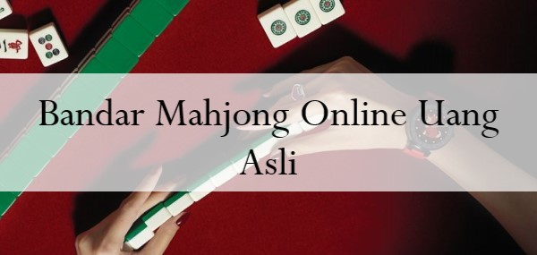 Bandar Mahjong Online Uang Asli
